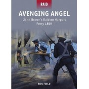 Avenging Angel - John Brown's Raid on Harpers Ferry, 1859 by Ron Field