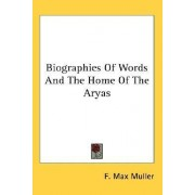 Biographies of Words and the Home of the Aryas by F Max Muller