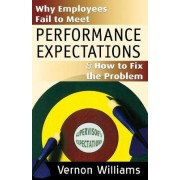 Why Employees Fail to Meet Performance Expectations & How to Fix the Problem by Vernon Williams