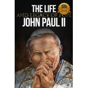 The Life and Legacy of Pope John Paul II by Wyatt North