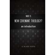 What Is New Covenant Theology? an Introduction by A Blake White