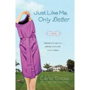Just Like Me, Only Better by Carol Snow
