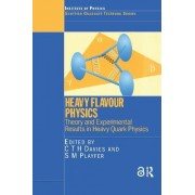 Heavy Flavour Physics Theory and Experimental Results in Heavy Quark Physics by C. T. H. Davies