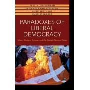 Paradoxes of Liberal Democracy: Islam, Western Europe, and the Danish Cartoon Crisis
