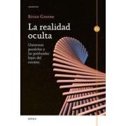 La realidad oculta: universos paralelos y las profundas leyes del cosmos by Brian Greene