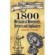 1800 Mechanical Movements, Devices and Appliances by Gardner Dexter Hiscox