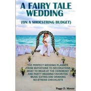 A Fairy Tale Wedding (on a Shoestring Budget) by Peggy D Mercer