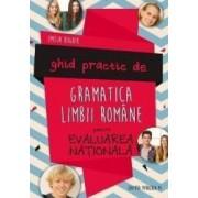 Ghid practic de gramatica limbii romane pentru Evaluarea nationala - Emilia Boghiu