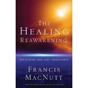 The Healing Reawakening by Francis Macnutt
