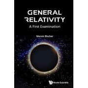 General Relativity: A First Examination by Marvin Blecher