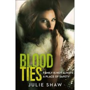 Blood Ties: Family is Not Always a Place of Safety (Tales of the Notorious Hudson Family, Book 4) by Julie Shaw