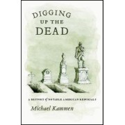 Digging Up the Dead by Michael Kammen