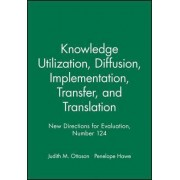 Knowledge Utilization, Diffusion, Implementation, Transfer, and Translation Winter 2009 by Ev (Evaluation)