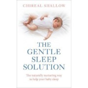 The Gentle Sleep Solution by Chireal Shallow