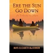 Ere the Sun Go Down by Maye-Elizabeth MacKinnon