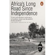 Africa's Long Road Since Independence by Keith Somerville
