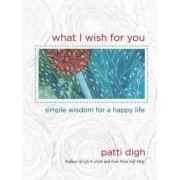 What I Wish for You by Patti Digh