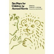 Six Plays for Children by Aurand Harris
