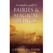 A Complete Guide to Fairies and Magical Beings by Cassandra Eason