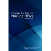 Concepts and Cases in Nursing Ethics by Michael Yeo