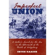Imperfect Union: A Father S Search for His Son in the Aftermath of the Battle of Gettysburg