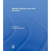 Media History and the Archive by Craig Robertson