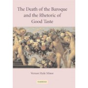 The Death of the Baroque and the Rhetoric of Good Taste by Vernon Hyde Minor