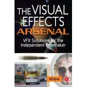 The Visual Effects Arsenal by Bill Byrne