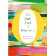 O's Little Book of Happiness by The Editors Of O The Oprah Magazine