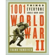 1001 Things Everyone Should Know About World War II by Frank E. Vandiver