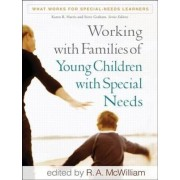 Working with Families of Young Children with Special Needs by R. A. McWilliam