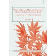 Writing to Clients and Referring Professionals About Psychological Assessment Results by J. B. Allyn