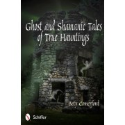 Ghost and Shamanic Tales of True Hauntings by Bety Comerford