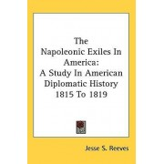 The Napoleonic Exiles in America by Jesse S Reeves