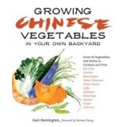 Growing Chinese Vegetables in Your Own Backyard by Geri Harrington