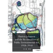 Patricia Johanson and the Re-Invention of Public Environmental Art, 1958 2010