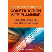 The Engineer's Manual of Construction Site Planning by Juri Sutt
