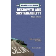The No-Nonsense Guide to Degrowth and Sustainability by Wayne Ellwood
