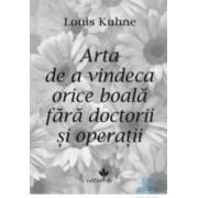 Arta de a vindeca orice boala fara doctorii si operatii - Louis Kuhne