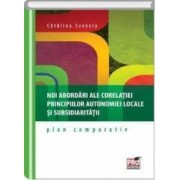 Noi abordari ale corelatiei principiilor autonomiei locale si subsidiaritatii - Catalina Szekely