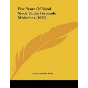 Five Years of Vocal Study Under Fernando Michelena (1922) by Maria Antonia Field