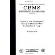 Topics in the Homological Theory of Modules Over Commutative Rings by Melvin Hochster