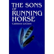 The Sons of Running Horse by Cathleen Leclere