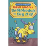 The Robodog and the Big Dig by Frank Rodgers