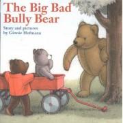 Big Bad Bully Bear by Ginnie Hofmann
