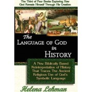 The Language of God in History, A New Biblically Based Reinterpretation of History That Traces The Ancient Religious Use of God's Symbolic Language by Helena Lehman