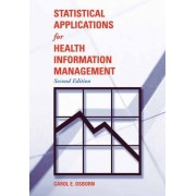 Statistical Applications for Health Information Management by Carol E. Osborn