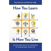 How You Learn Is How You Live: Nine Ways of Learning That Can Transform Your Life