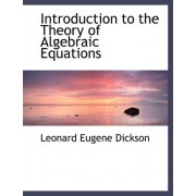 Introduction to the Theory of Algebraic Equations by Leonard Eugene Dickson