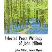 Selected Prose Writings of John Milton by Ernest Myers John Milton